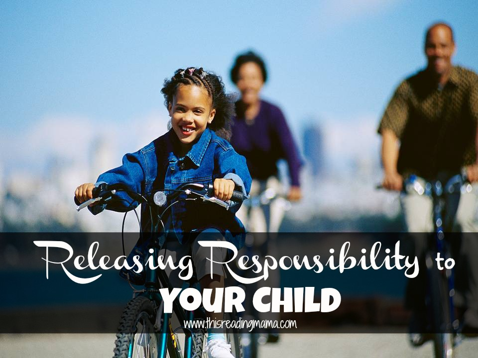 releasing responsibility to your child {This Reaidng Mama}