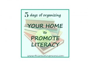 5 days of Organizing Your Home to Promote Literacy