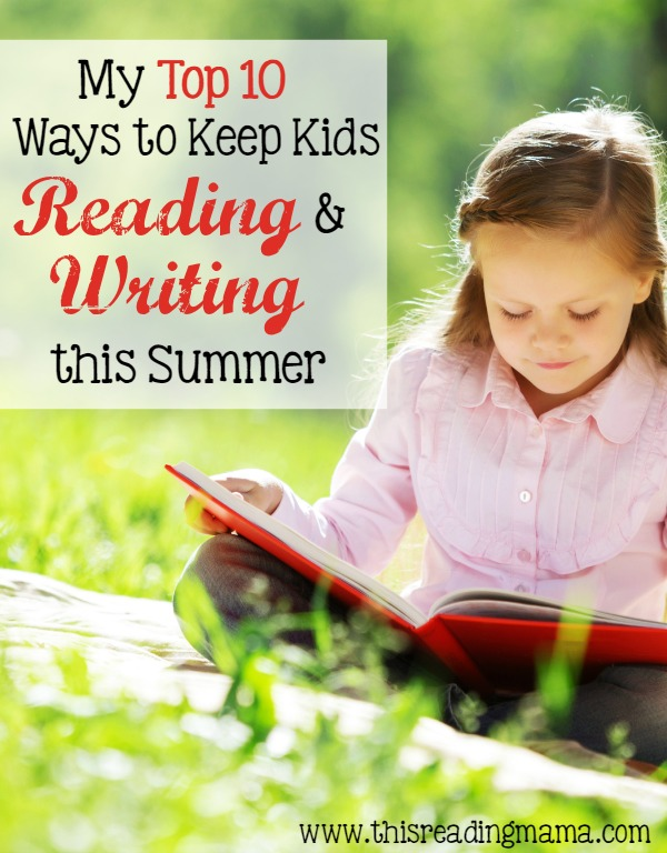 My Top 10 Ways to Keep Kids Reading and Writing this Summer - This Reading Mama