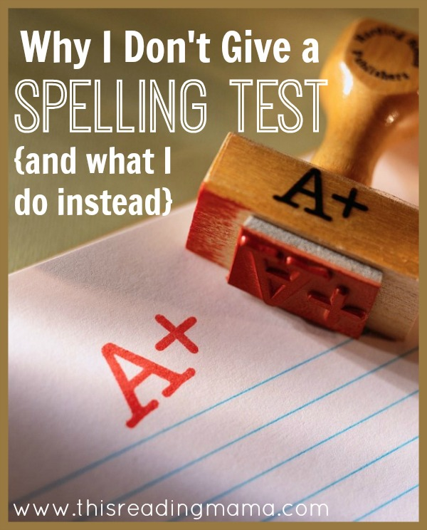 Why I Dont Give A Friday Spelling Test And What I Do Instead