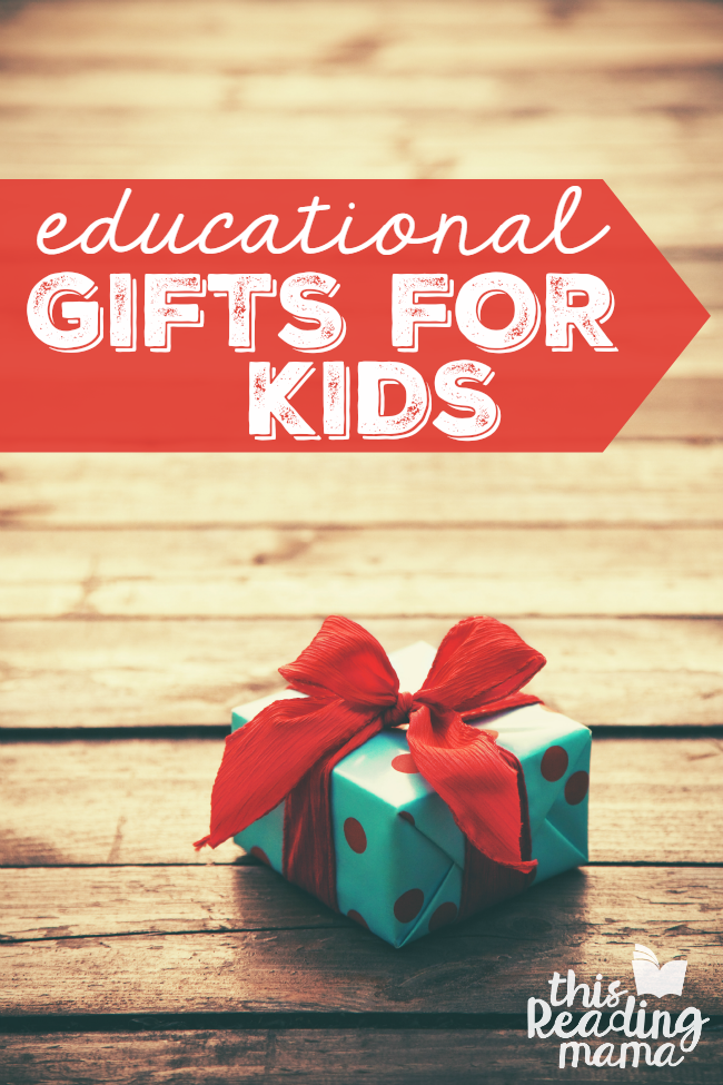 Educational Gifts for Kids - gift ideas for any time of year - This Reading Mama