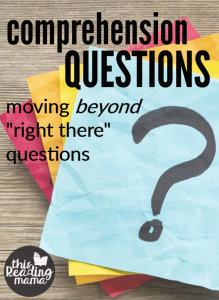 "Comprehension Questions: Moving Beyond ""Right There"" Questions"